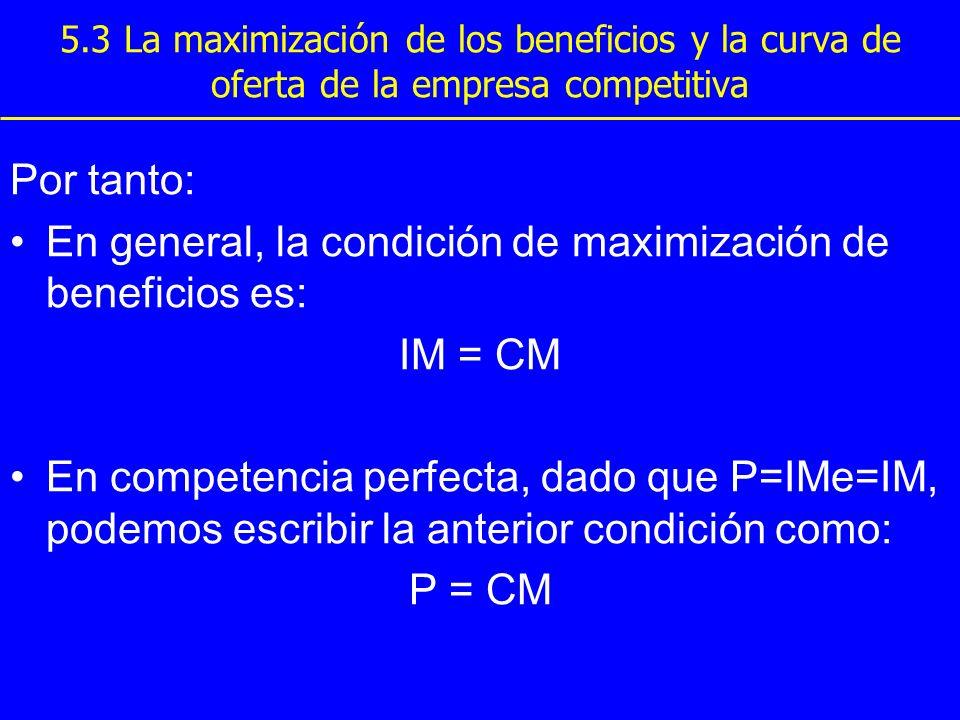 5.3 La maximización de los beneficios y la curva de oferta de la empresa competitiva Por tanto: En general, la condición de maximización de beneficios