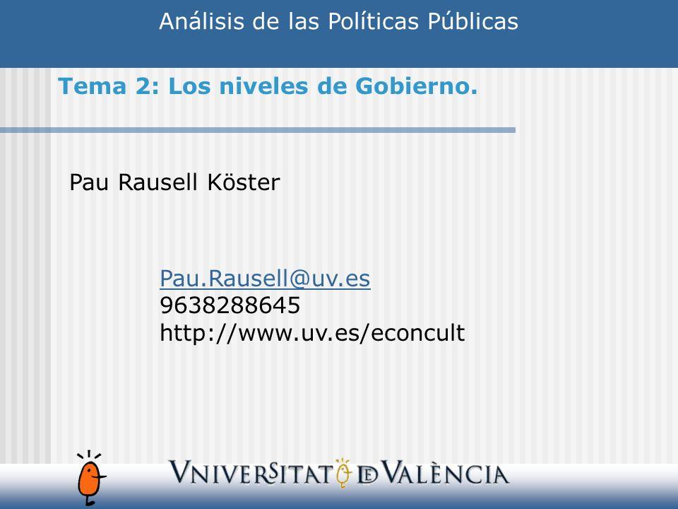 Análisis de las Políticas Públicas Pau Rausell Köster Pau.Rausell@uv.es 9638288645 http://www.uv.es/econcult Tema 2: Los niveles de Gobierno.
