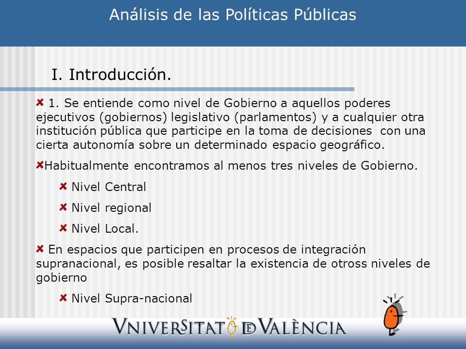 1. Se entiende como nivel de Gobierno a aquellos poderes ejecutivos (gobiernos) legislativo (parlamentos) y a cualquier otra institución pública que p