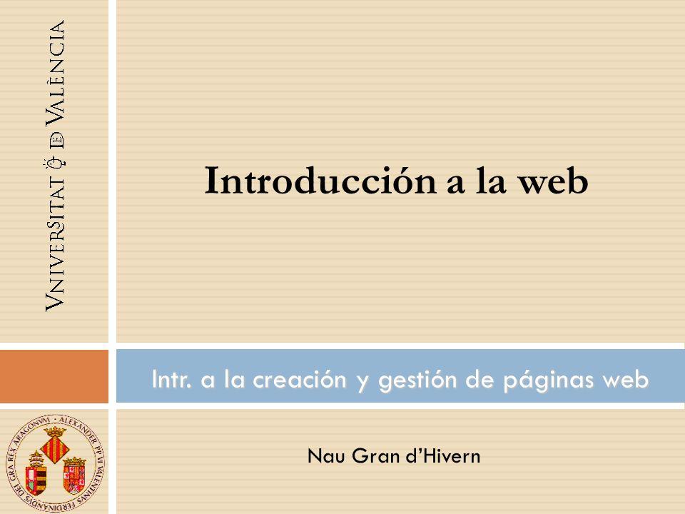 Nau Gran dHivern Intr. a la creación y gestión de páginas web Introducción a la web