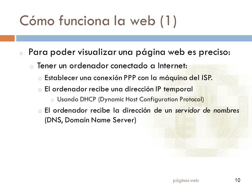 10 páginas web 10 Cómo funciona la web (1) o Para poder visualizar una página web es preciso: o Tener un ordenador conectado a Internet: o Establecer una conexión PPP con la máquina del ISP.