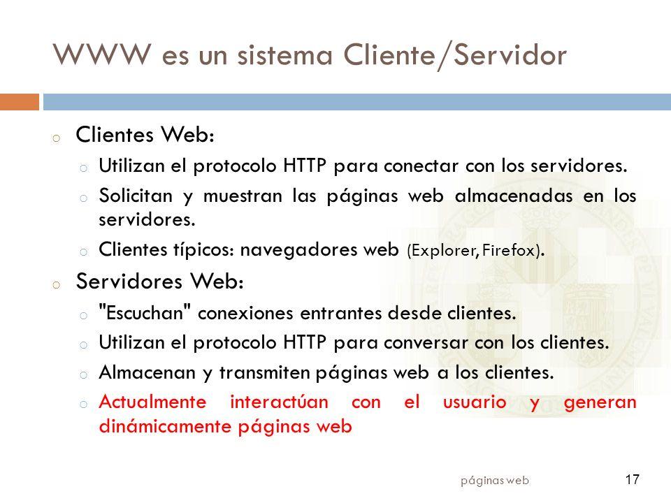 17 páginas web 17 WWW es un sistema Cliente/Servidor o Clientes Web: o Utilizan el protocolo HTTP para conectar con los servidores. o Solicitan y mues