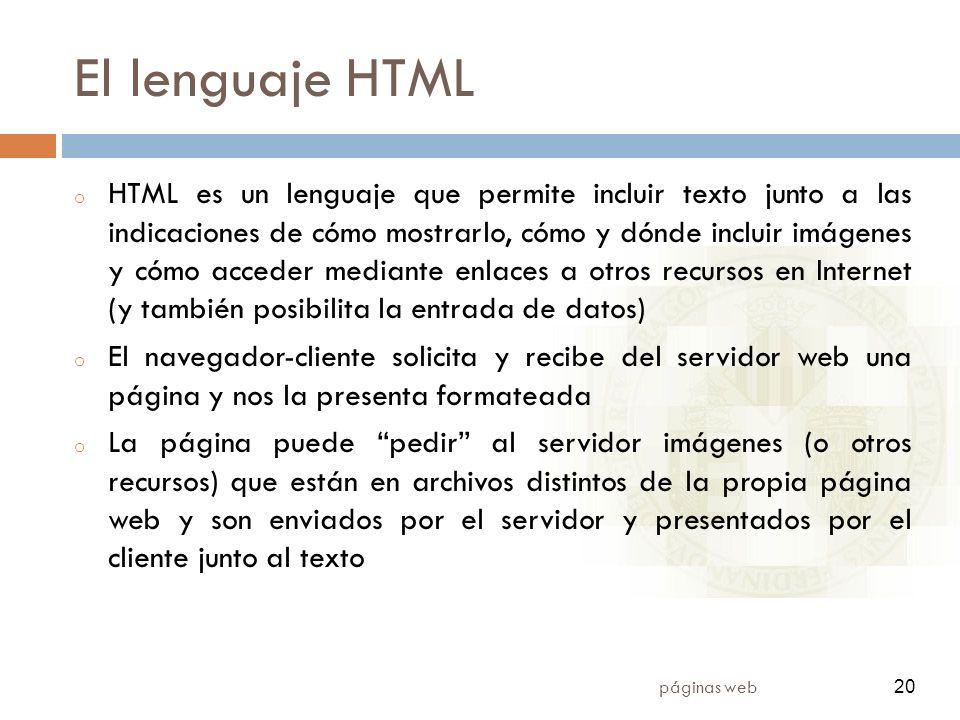 20 páginas web 20 El lenguaje HTML o HTML es un lenguaje que permite incluir texto junto a las indicaciones de cómo mostrarlo, cómo y dónde incluir im