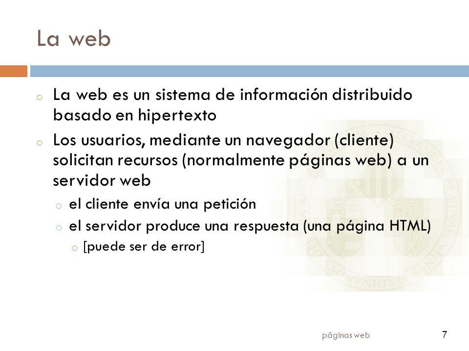 7 páginas web 7 La web o La web es un sistema de información distribuido basado en hipertexto o Los usuarios, mediante un navegador (cliente) solicita