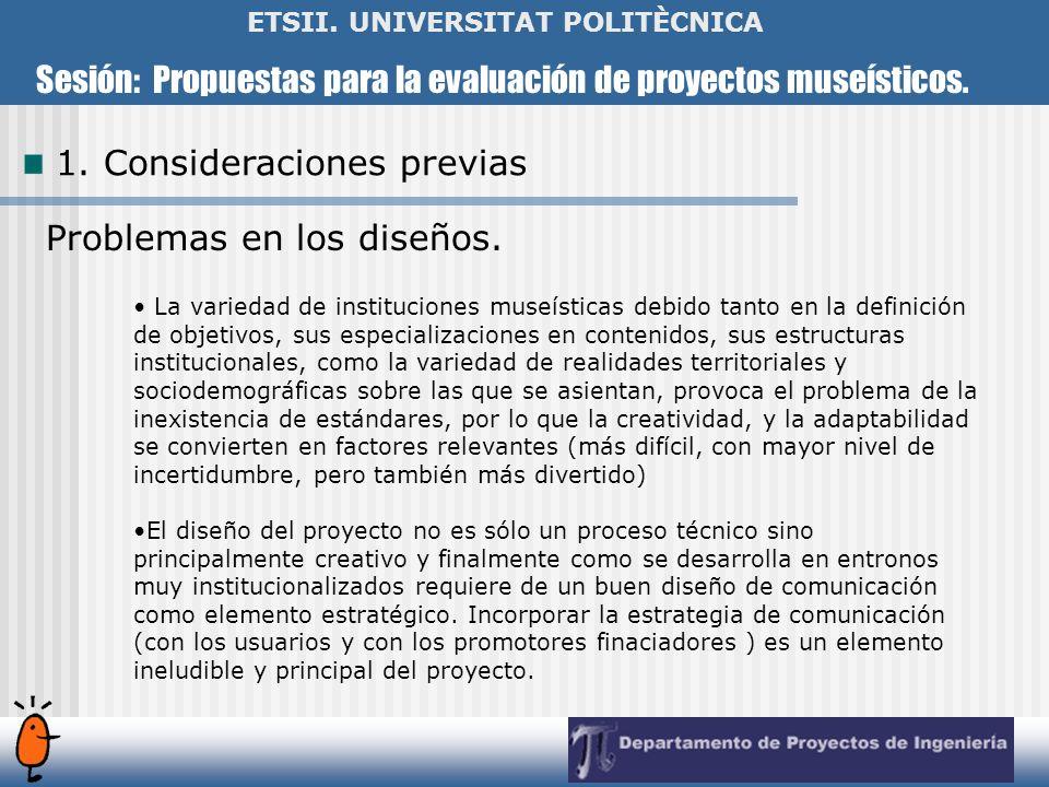 Sesión: Propuestas para la evaluación de proyectos museísticos. ETSII. UNIVERSITAT POLITÈCNICA Problemas en los diseños. La variedad de instituciones