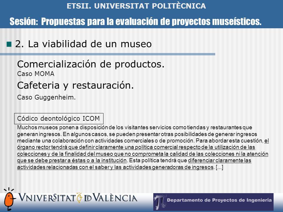 Sesión: Propuestas para la evaluación de proyectos museísticos. ETSII. UNIVERSITAT POLITÈCNICA 2. La viabilidad de un museo Comercialización de produc