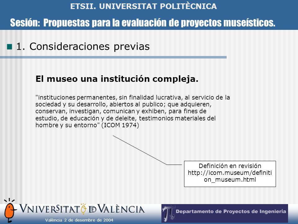 Sesión: Propuestas para la evaluación de proyectos museísticos. València 2 de desembre de 2004 ETSII. UNIVERSITAT POLITÈCNICA 1. Consideraciones previ