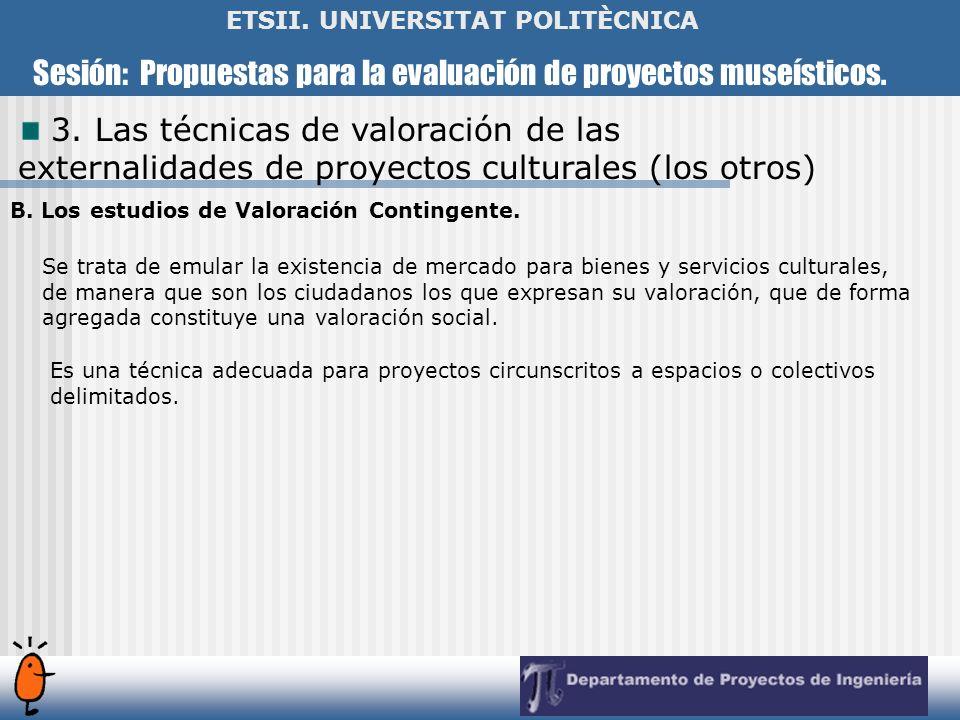 Sesión: Propuestas para la evaluación de proyectos museísticos. ETSII. UNIVERSITAT POLITÈCNICA 3. Las técnicas de valoración de las externalidades de