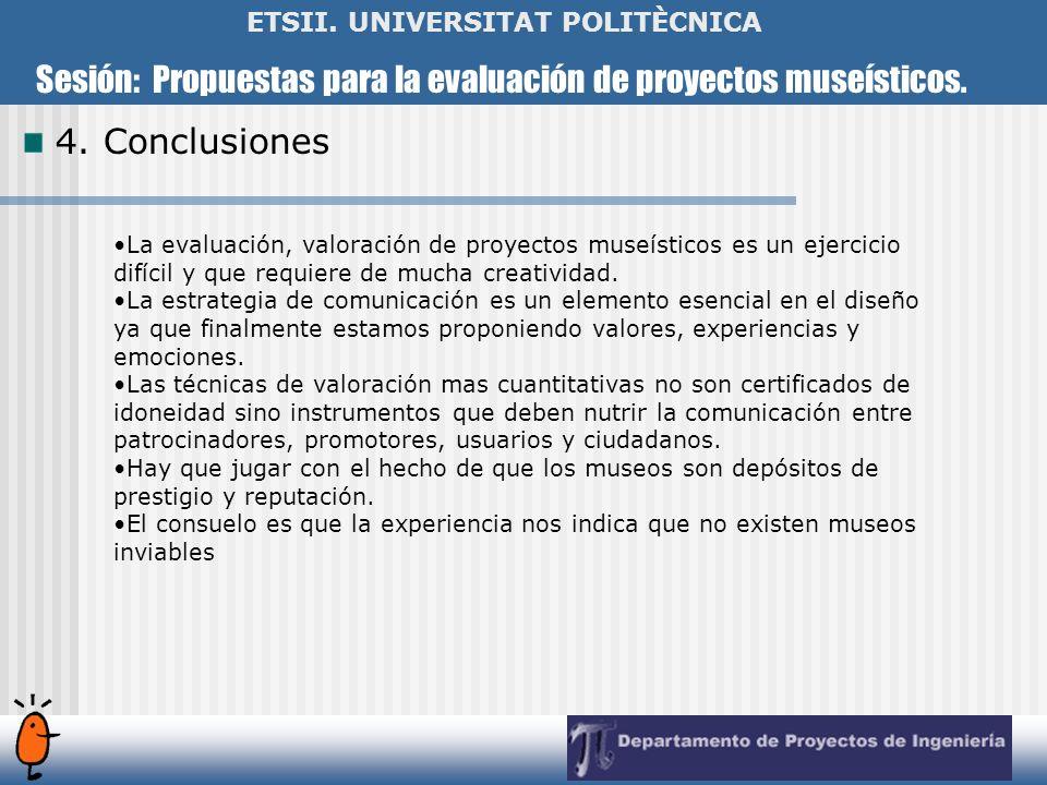 Sesión: Propuestas para la evaluación de proyectos museísticos. ETSII. UNIVERSITAT POLITÈCNICA 4. Conclusiones La evaluación, valoración de proyectos