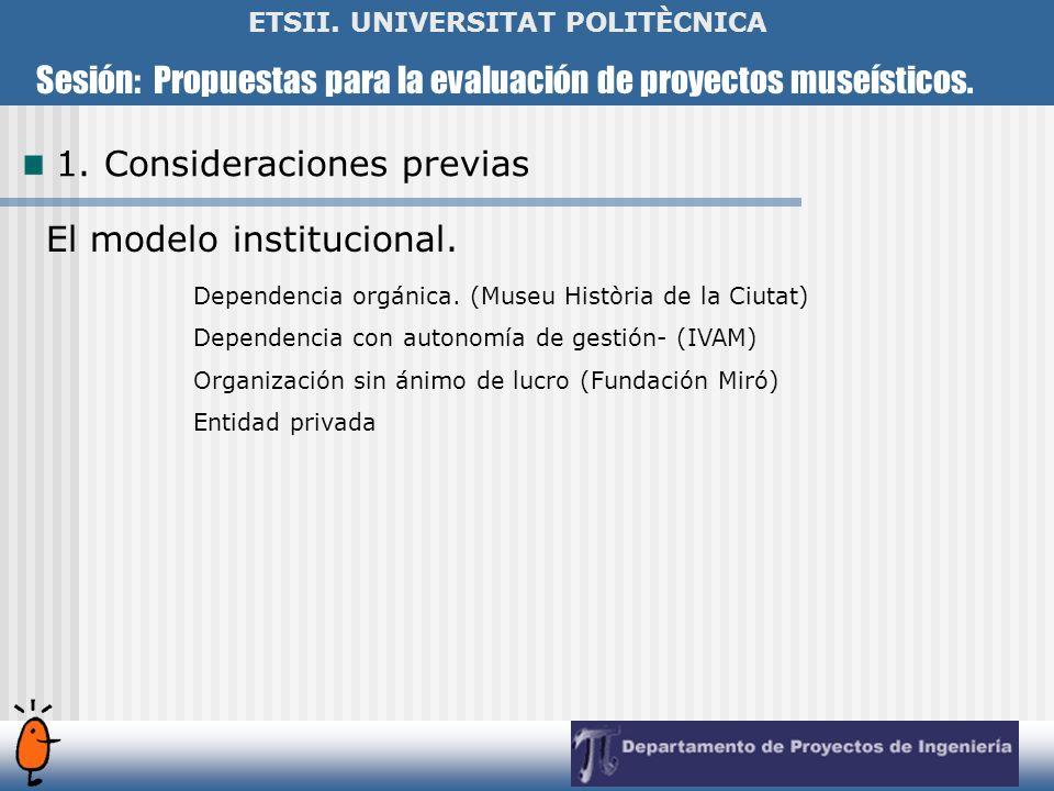 Sesión: Propuestas para la evaluación de proyectos museísticos. ETSII. UNIVERSITAT POLITÈCNICA El modelo institucional. Dependencia orgánica. (Museu H