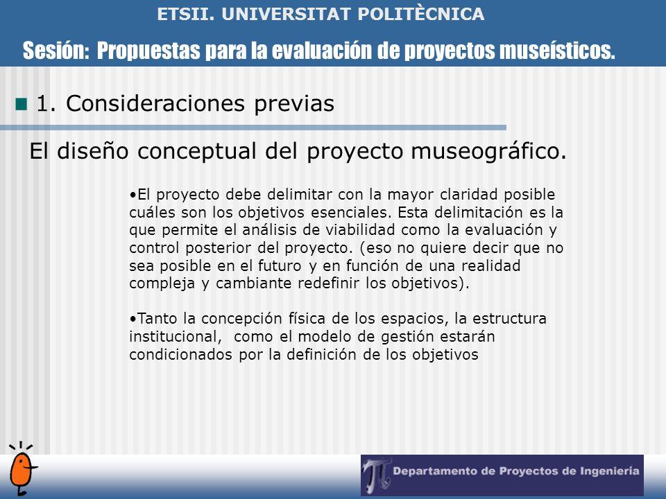 Sesión: Propuestas para la evaluación de proyectos museísticos. ETSII. UNIVERSITAT POLITÈCNICA El diseño conceptual del proyecto museográfico. El proy