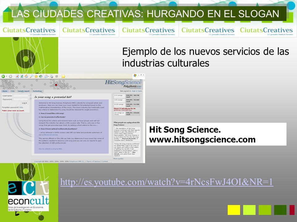 Ejemplo de los nuevos servicios de las industrias culturales Hit Song Science. www.hitsongscience.com http://es.youtube.com/watch?v=4rNcsFwJ4OI&NR=1 L