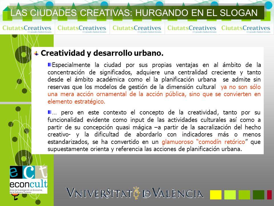 Creatividad y desarrollo urbano. Especialmente la ciudad por sus propias ventajas en al ámbito de la concentración de significados, adquiere una centr