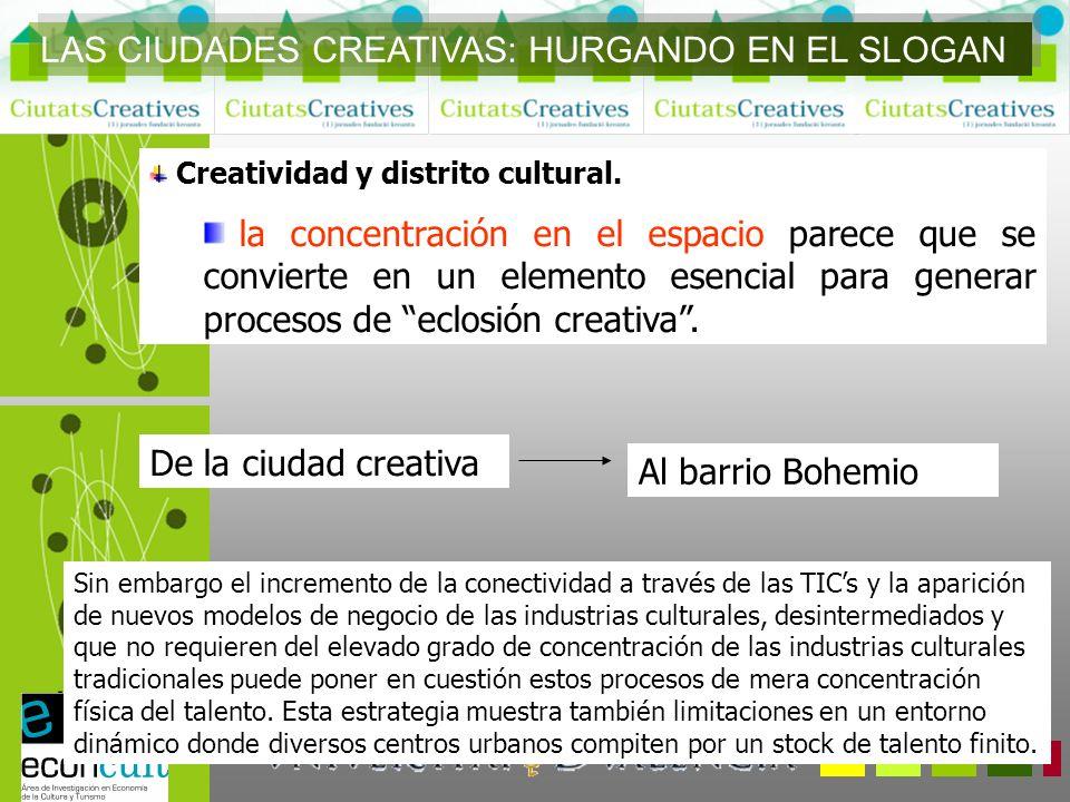 Creatividad y distrito cultural. la concentración en el espacio parece que se convierte en un elemento esencial para generar procesos de eclosión crea