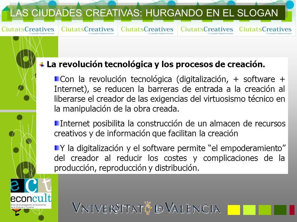 La revolución tecnológica y los procesos de creación. Con la revolución tecnológica (digitalización, + software + Internet), se reducen la barreras de