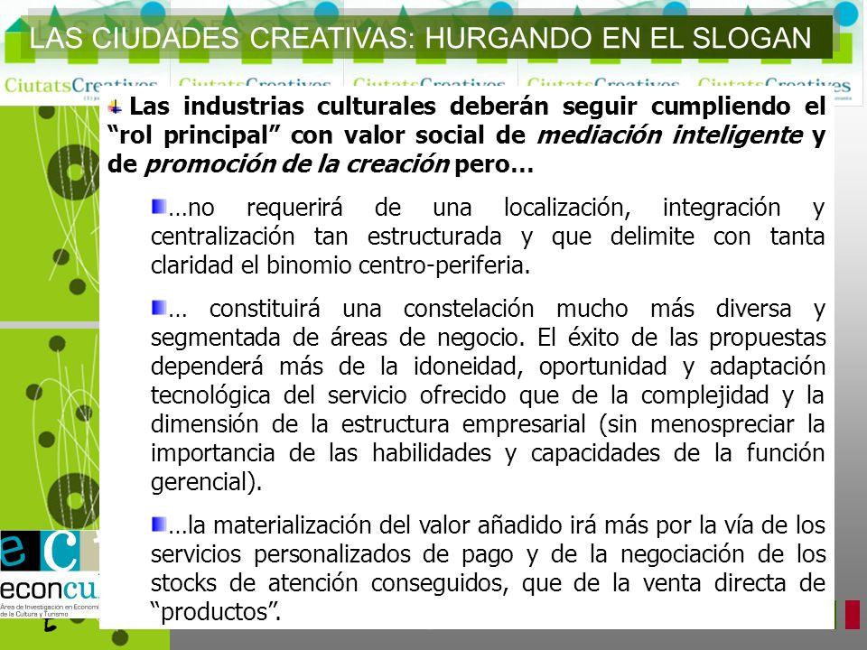 LAS CIUDADES CREATIVAS: HURGANDO EN EL SLOGAN Las industrias culturales deberán seguir cumpliendo el rol principal con valor social de mediación intel