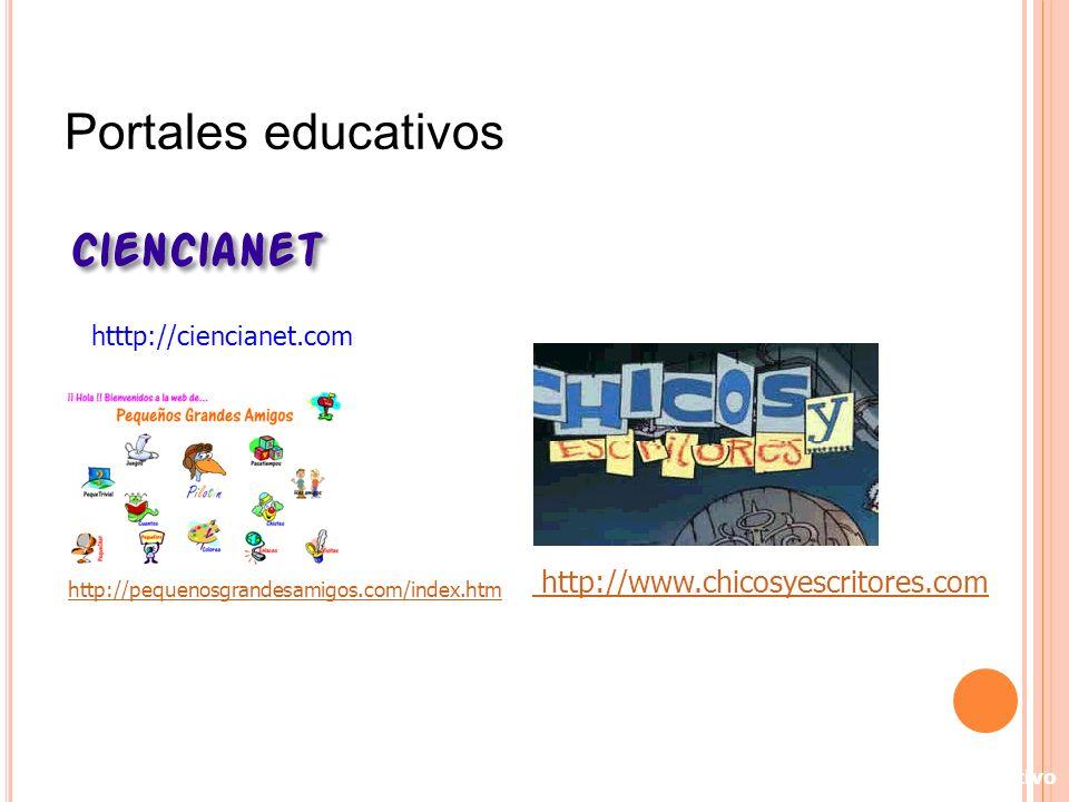 htttp://ciencianet.com http://www.chicosyescritores.com http://pequenosgrandesamigos.com/index.htm Espacios Web de Interés Educativo Portales educativ