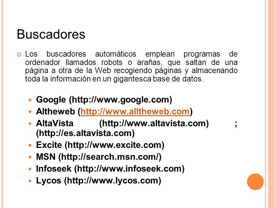Buscadores Los buscadores automáticos emplean programas de ordenador llamados robots o arañas, que saltan de una página a otra de la Web recogiendo pá
