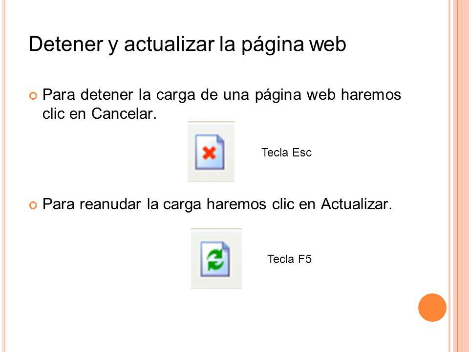 Detener y actualizar la página web Para detener la carga de una página web haremos clic en Cancelar. Para reanudar la carga haremos clic en Actualizar