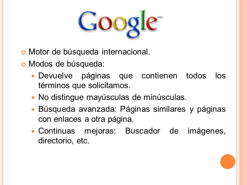 Motor de búsqueda internacional. Modos de búsqueda: Devuelve páginas que contienen todos los términos que solicitamos. No distingue mayúsculas de minú