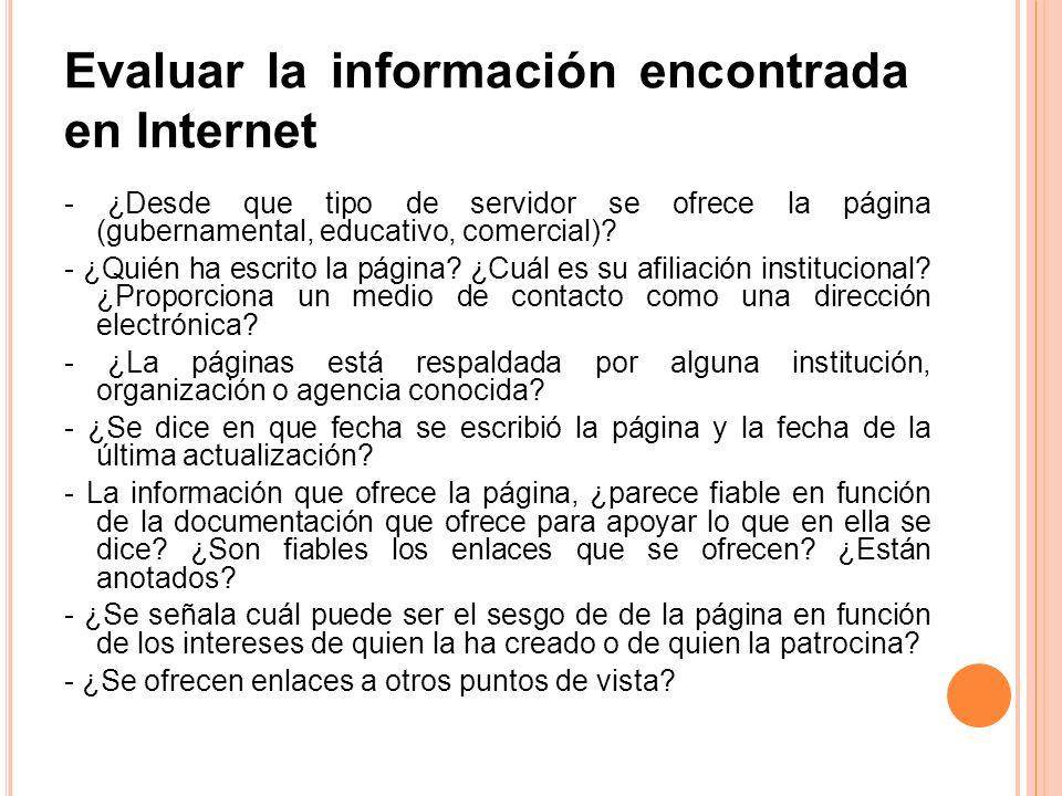 Evaluar la información encontrada en Internet - ¿Desde que tipo de servidor se ofrece la página (gubernamental, educativo, comercial)? - ¿Quién ha esc