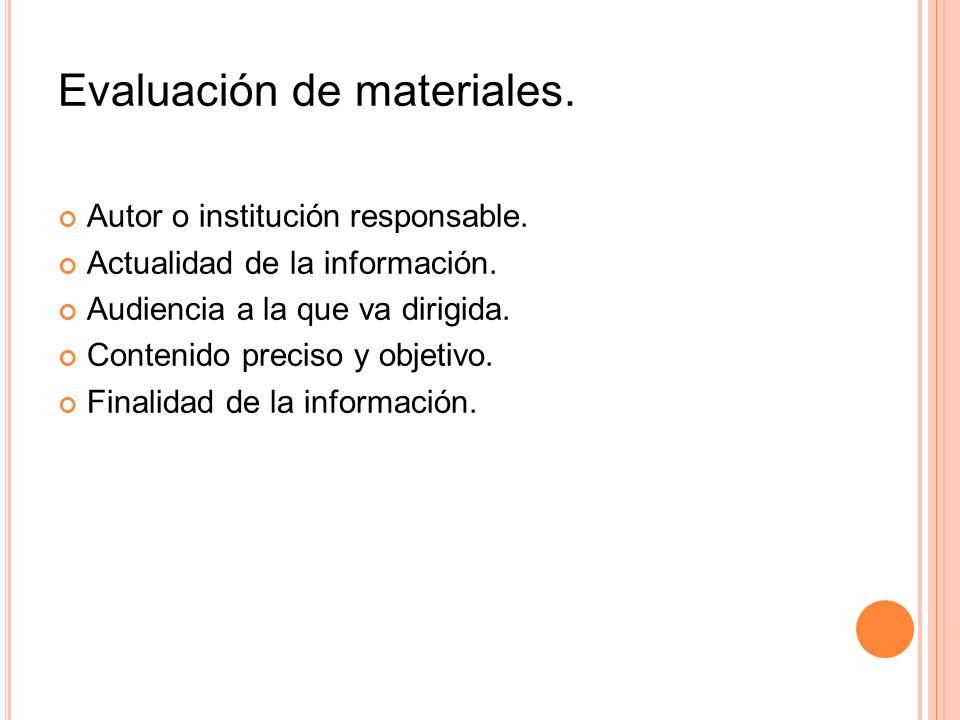 Evaluación de materiales. Autor o institución responsable. Actualidad de la información. Audiencia a la que va dirigida. Contenido preciso y objetivo.