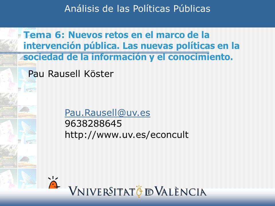 Análisis de las Políticas Públicas Pau Rausell Köster Pau.Rausell@uv.es 9638288645 http://www.uv.es/econcult Tema 6: Nuevos retos en el marco de la in