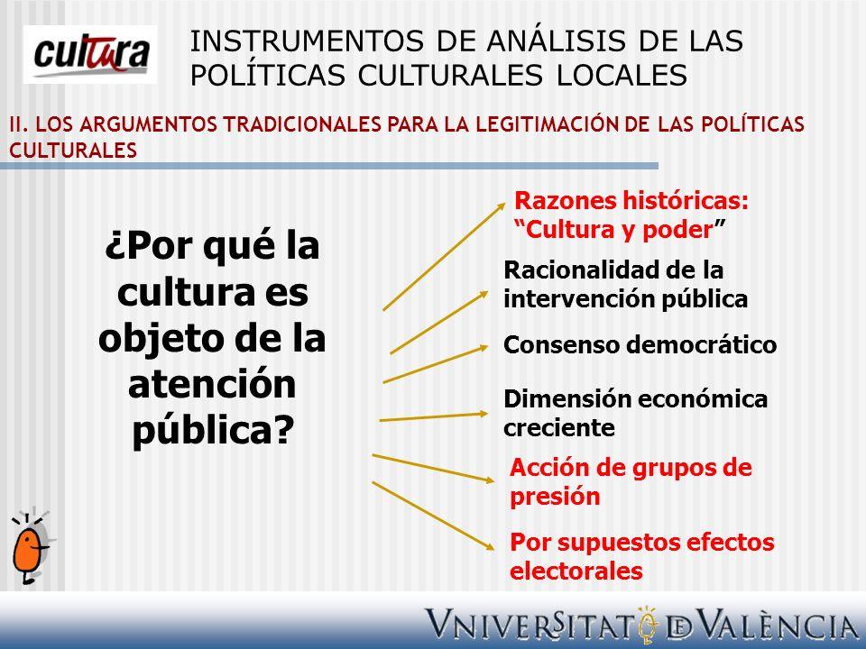 II. LOS ARGUMENTOS TRADICIONALES PARA LA LEGITIMACIÓN DE LAS POLÍTICAS CULTURALES ¿Por qué la cultura es objeto de la atención pública? Razones histór