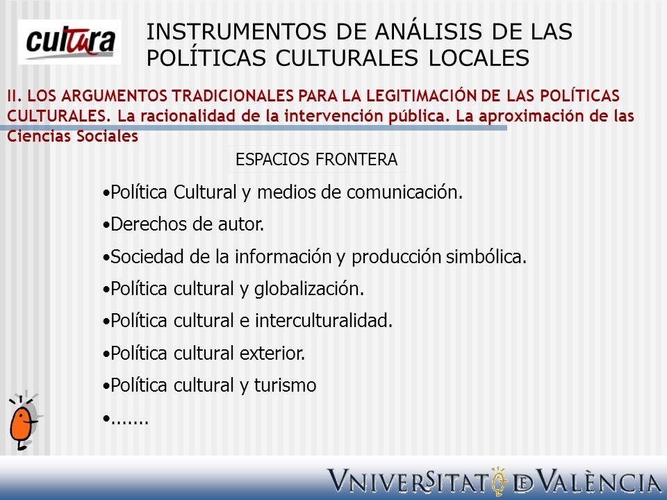 II. LOS ARGUMENTOS TRADICIONALES PARA LA LEGITIMACIÓN DE LAS POLÍTICAS CULTURALES. La racionalidad de la intervención pública. La aproximación de las