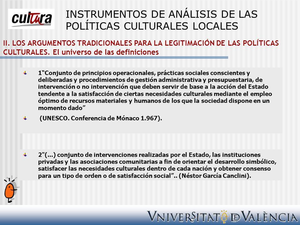 II. LOS ARGUMENTOS TRADICIONALES PARA LA LEGITIMACIÓN DE LAS POLÍTICAS CULTURALES. El universo de las definiciones 1Conjunto de principios operacional