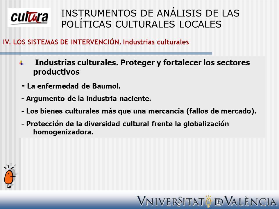 IV. LOS SISTEMAS DE INTERVENCIÓN. Industrias culturales Industrias culturales. Proteger y fortalecer los sectores productivos - La enfermedad de Baumo