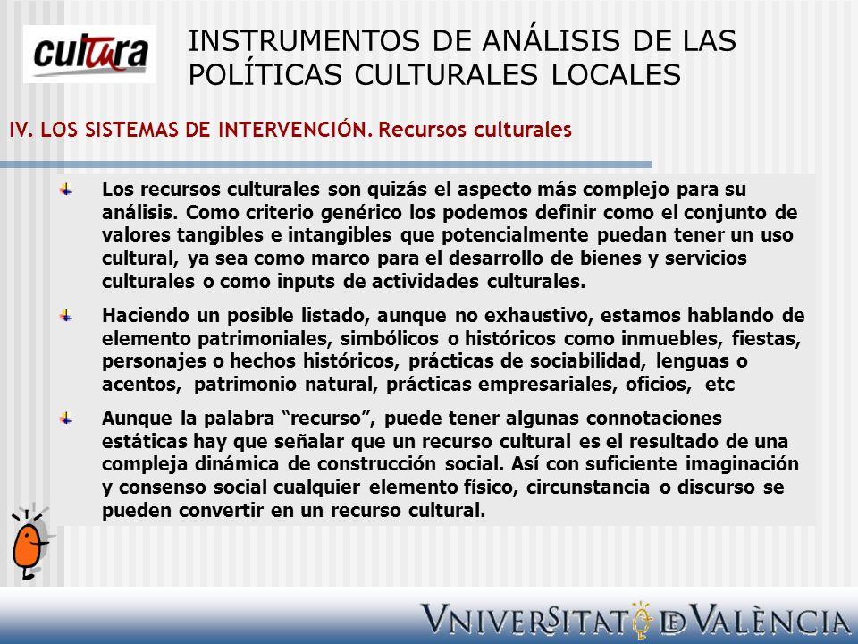 IV. LOS SISTEMAS DE INTERVENCIÓN. Recursos culturales Los recursos culturales son quizás el aspecto más complejo para su análisis. Como criterio genér
