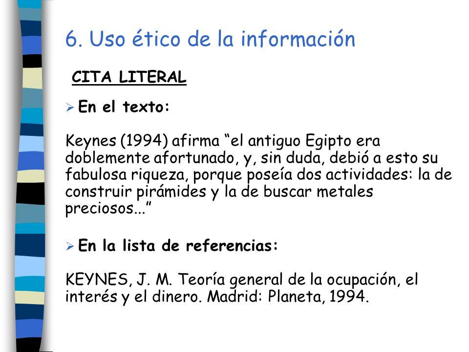 6. Uso ético de la información CITA LITERAL En el texto: Keynes (1994) afirma el antiguo Egipto era doblemente afortunado, y, sin duda, debió a esto s