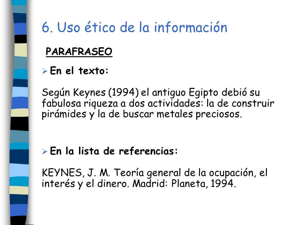 6. Uso ético de la información PARAFRASEO En el texto: Según Keynes (1994) el antiguo Egipto debió su fabulosa riqueza a dos actividades: la de constr