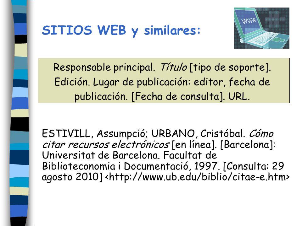 SITIOS WEB y similares: ESTIVILL, Assumpció; URBANO, Cristóbal. Cómo citar recursos electrónicos [en línea]. [Barcelona]: Universitat de Barcelona. Fa