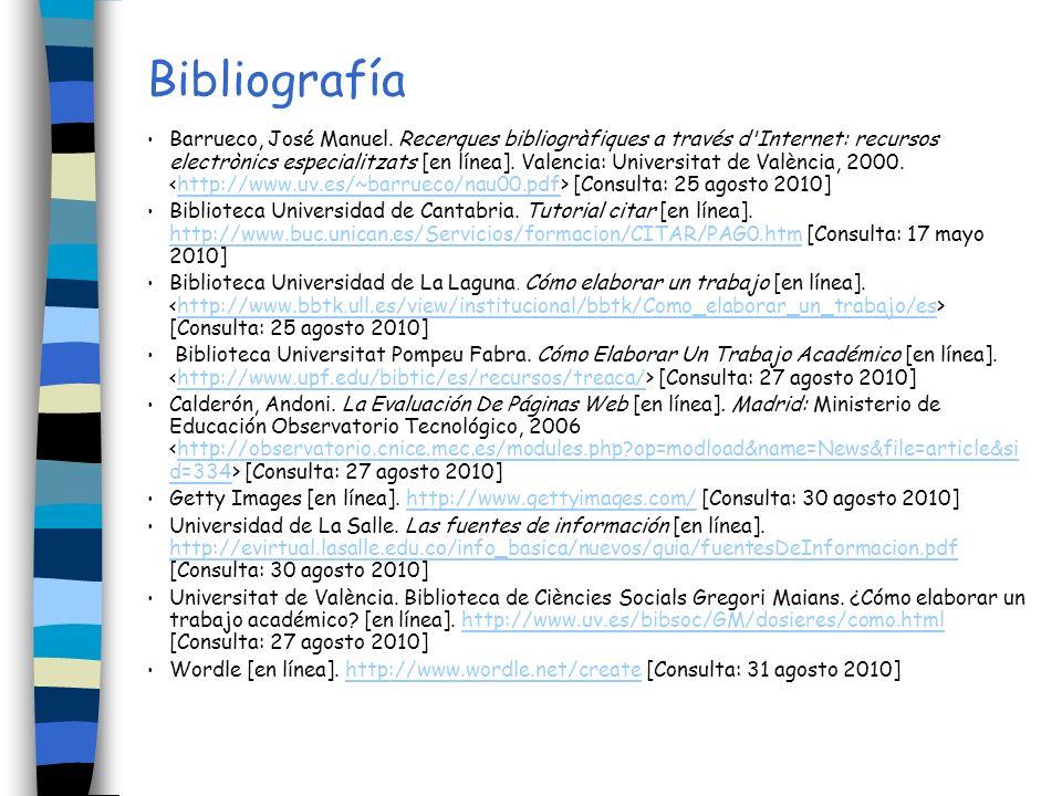 Bibliografía Barrueco, José Manuel. Recerques bibliogràfiques a través d'Internet: recursos electrònics especialitzats [en línea]. Valencia: Universit