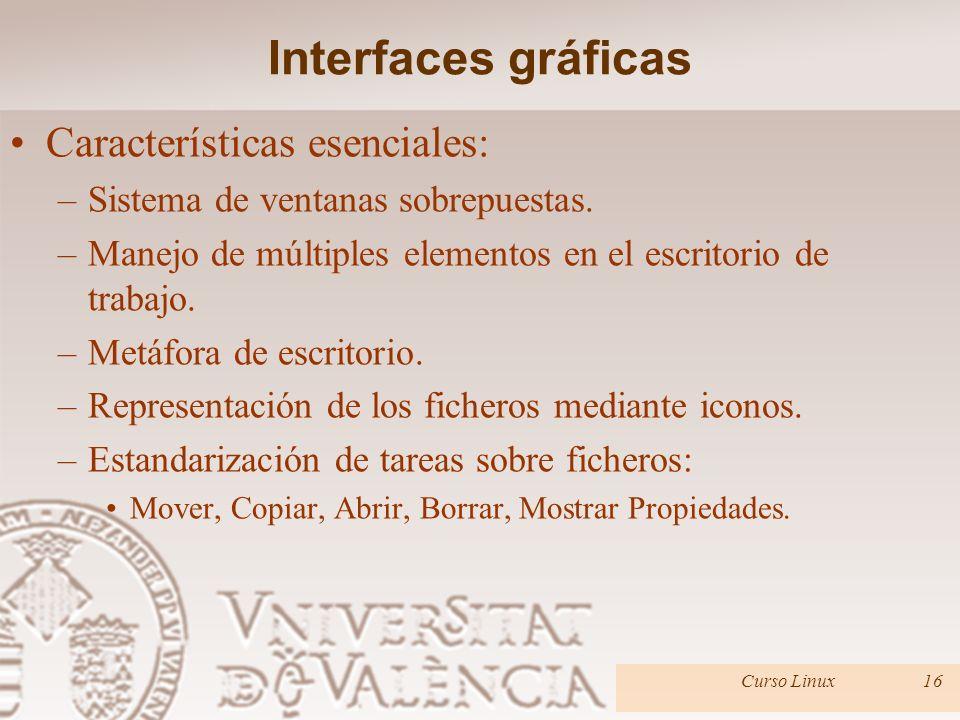 Interfaces gráficas Características esenciales: –Sistema de ventanas sobrepuestas. –Manejo de múltiples elementos en el escritorio de trabajo. –Metáfo