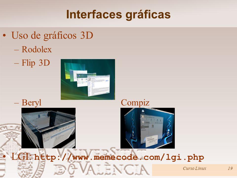 Interfaces gráficas Uso de gráficos 3D –Rodolex –Flip 3D –BerylCompiz LGI: http://www.memecode.com/lgi.php Curso Linux19