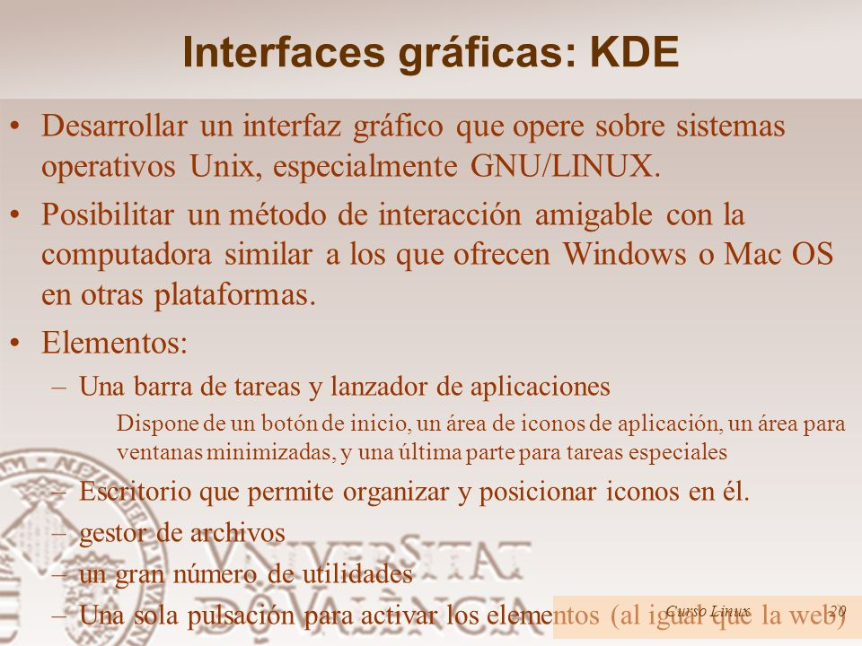 Interfaces gráficas: KDE Desarrollar un interfaz gráfico que opere sobre sistemas operativos Unix, especialmente GNU/LINUX. Posibilitar un método de i
