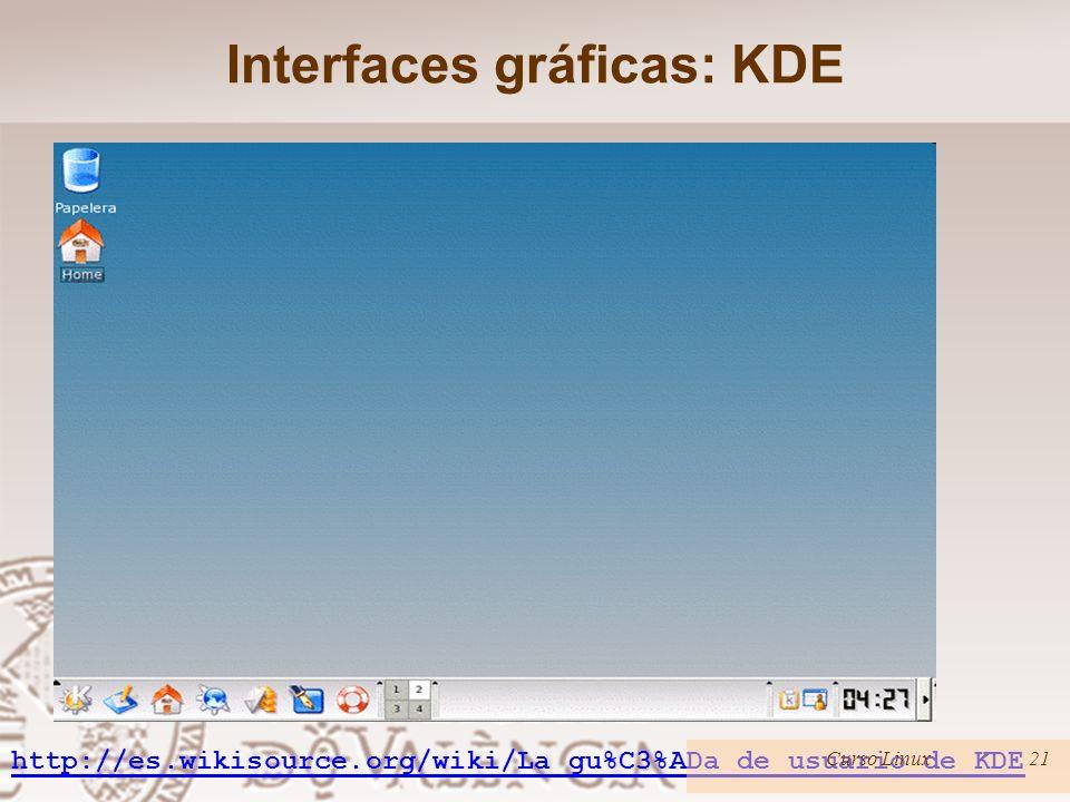 Interfaces gráficas: KDE http://es.wikisource.org/wiki/La_gu%C3%ADa_de_usuario_de_KDE Curso Linux21