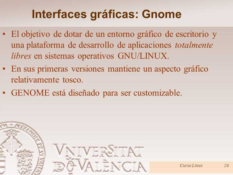 Interfaces gráficas: Gnome El objetivo de dotar de un entorno gráfico de escritorio y una plataforma de desarrollo de aplicaciones totalmente libres en sistemas operativos GNU/LINUX.