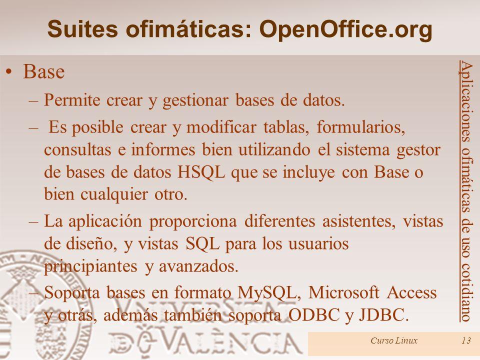 Suites ofimáticas: OpenOffice.org Curso Linux13 Aplicaciones ofimáticas de uso cotidiano Base –Permite crear y gestionar bases de datos. – Es posible