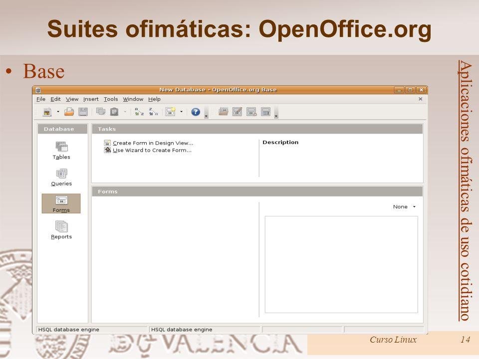 Suites ofimáticas: OpenOffice.org Curso Linux14 Aplicaciones ofimáticas de uso cotidiano Base