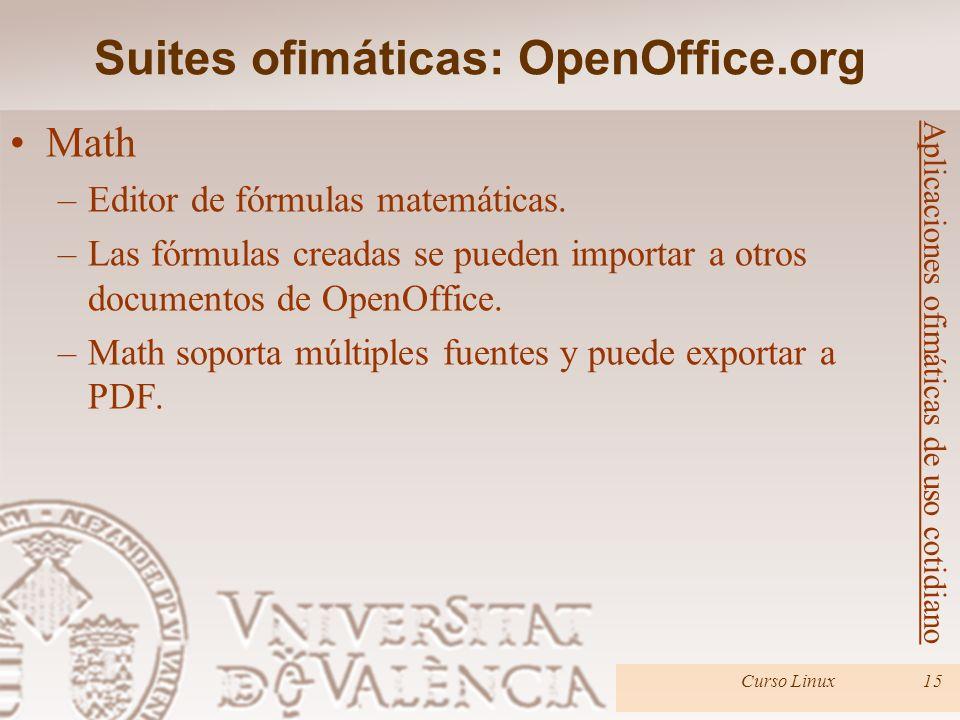 Suites ofimáticas: OpenOffice.org Curso Linux15 Aplicaciones ofimáticas de uso cotidiano Math –Editor de fórmulas matemáticas. –Las fórmulas creadas s