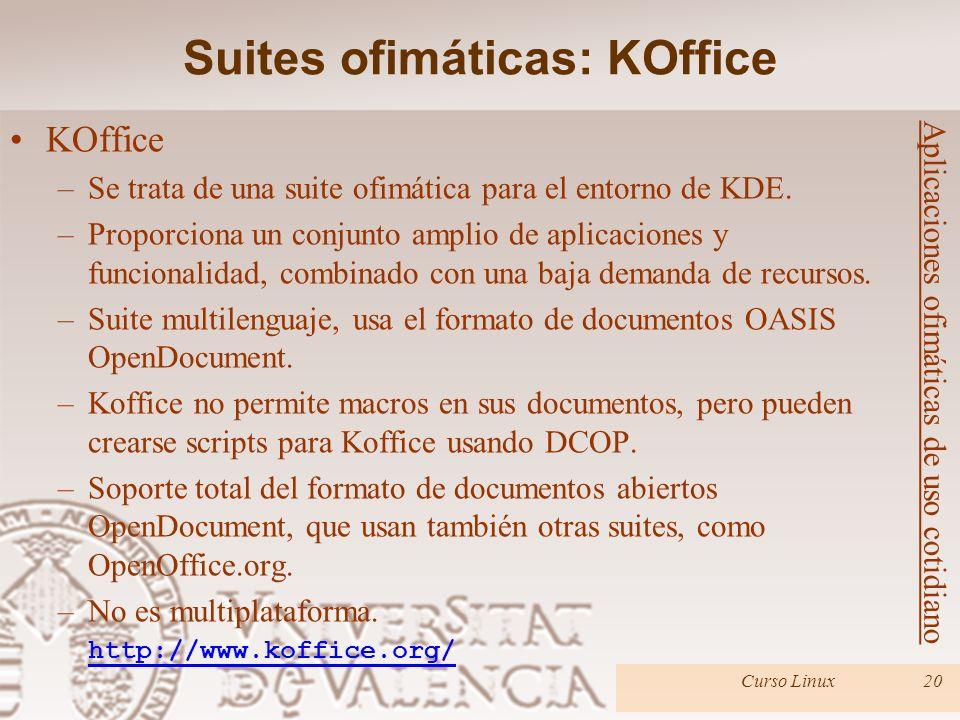 Curso Linux20 KOffice –Se trata de una suite ofimática para el entorno de KDE. –Proporciona un conjunto amplio de aplicaciones y funcionalidad, combin