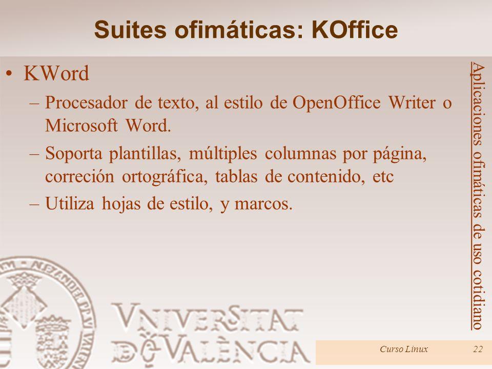 Aplicaciones ofimáticas de uso cotidiano Curso Linux22 KWord –Procesador de texto, al estilo de OpenOffice Writer o Microsoft Word. –Soporta plantilla