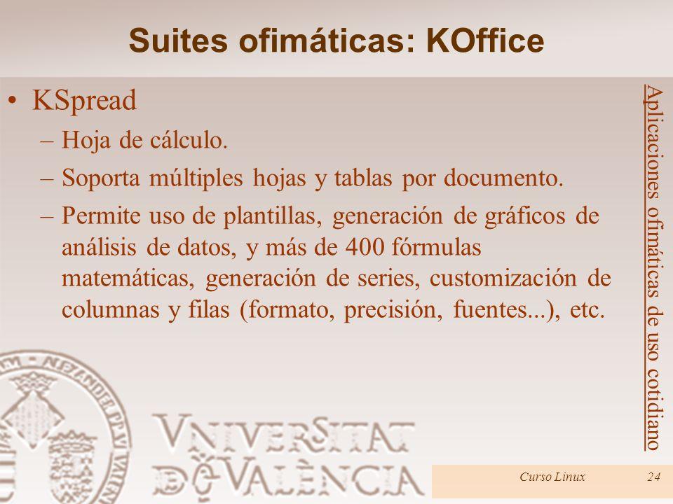 Curso Linux24 Aplicaciones ofimáticas de uso cotidiano KSpread –Hoja de cálculo. –Soporta múltiples hojas y tablas por documento. –Permite uso de plan