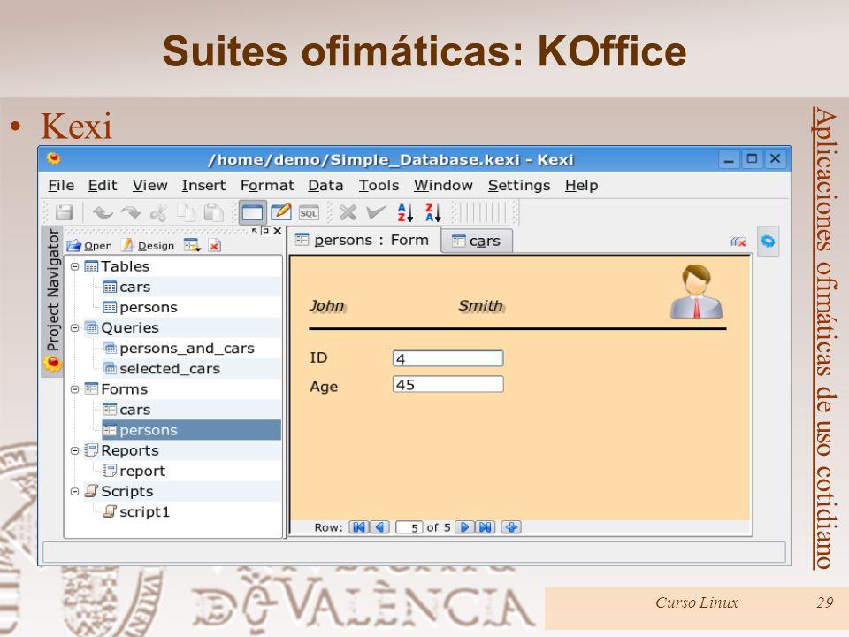 Curso Linux29 Aplicaciones ofimáticas de uso cotidiano Kexi Suites ofimáticas: KOffice