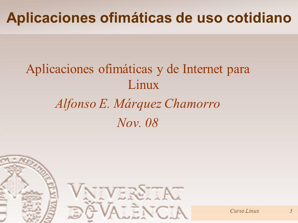Aplicaciones ofimáticas y de Internet para Linux Alfonso E. Márquez Chamorro Nov. 08 Aplicaciones ofimáticas de uso cotidiano Curso Linux3