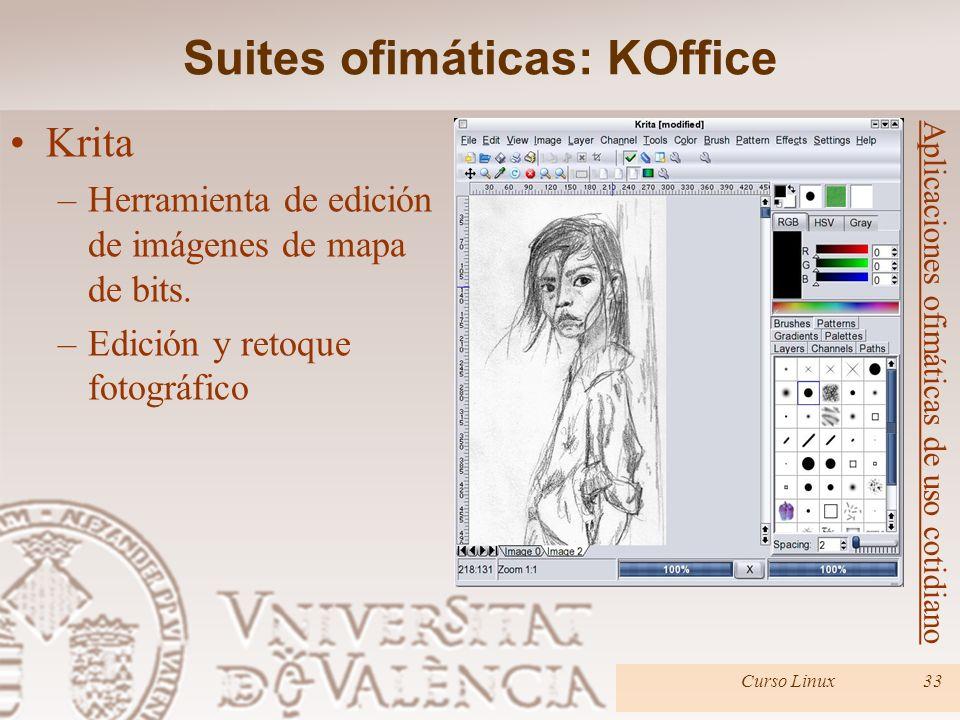 Curso Linux33 Aplicaciones ofimáticas de uso cotidiano Krita –Herramienta de edición de imágenes de mapa de bits. –Edición y retoque fotográfico Suite